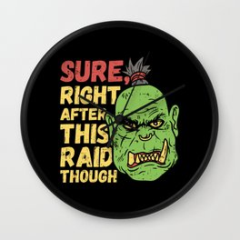 Sure Right After This Raid Though - Funny Gaming Illustration Wall Clock