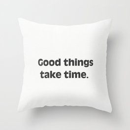 Good things take time. Throw Pillow