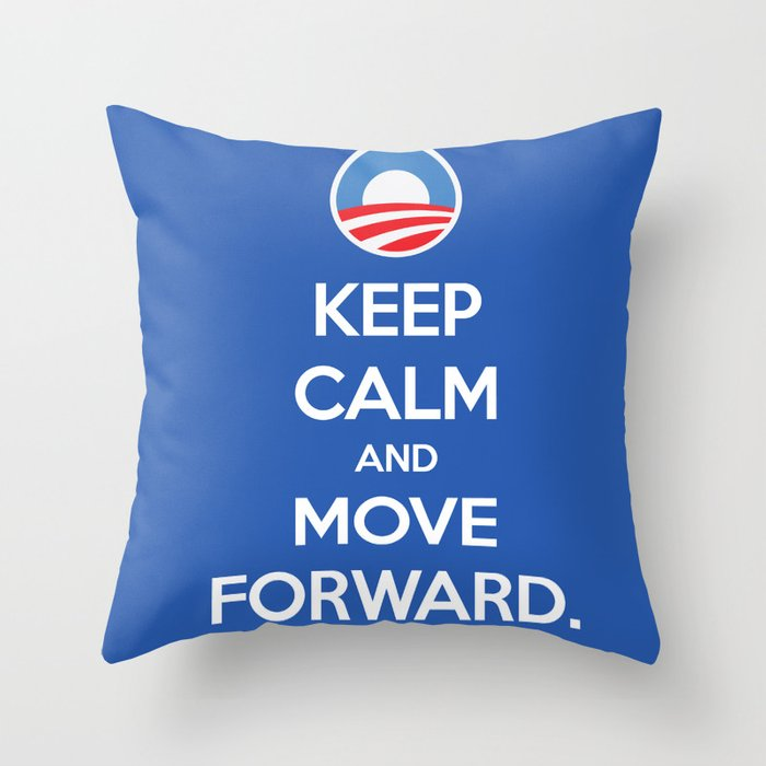 Keep Calm And Move Forward Throw Pillow By Stevenonly Society6