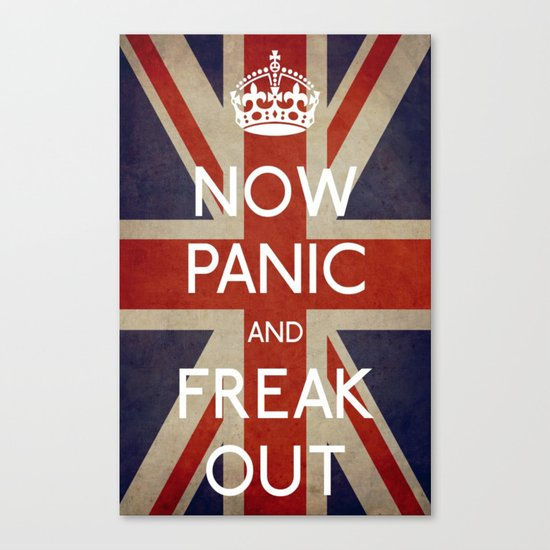 NOW PANIC AND FREAK OUT Canvas Print