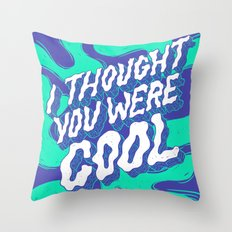 I Thought You were Cool Throw Pillow