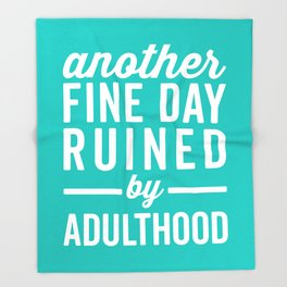 Fine Day Ruined Adulthood Funny Quote Throw Blanket