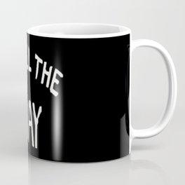 GO ALL THE aWAY Coffee Mug
