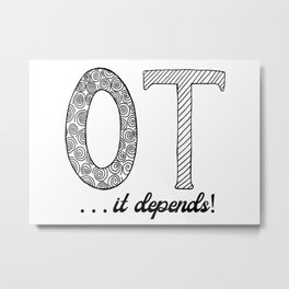 Occupational Therapy... It Depends Metal Print