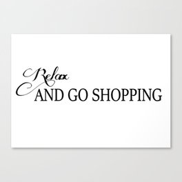 Relax and go shopping Canvas Print