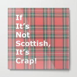 If It's Not Scottish, It's Crap! (In Plaid) Metal Print