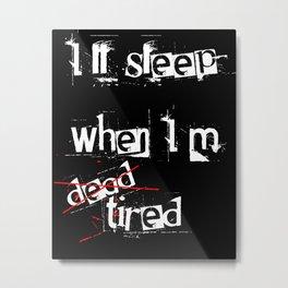 Sleep when I'm Dead Metal Print