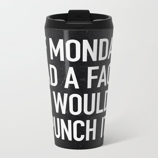 If Monday had a face, I would punch it Metal Travel Mug