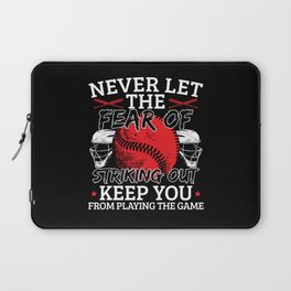 Baseball Never Let The Fear Of Striking Out Laptop Sleeve