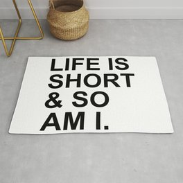 Life is short and so am i Rug
