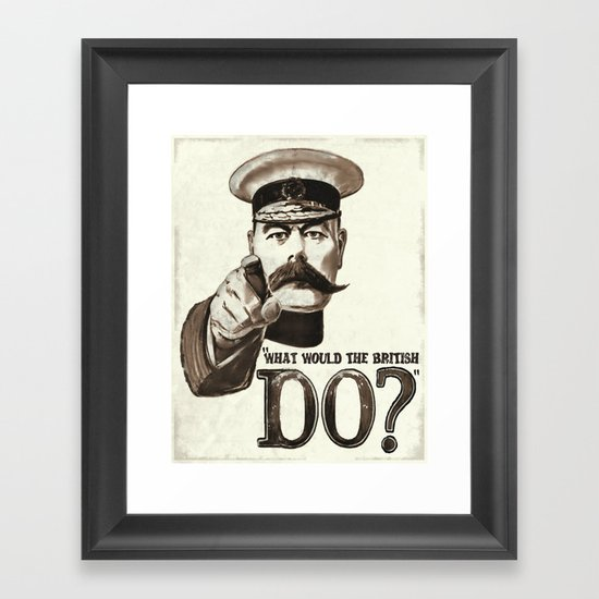 """""""What would the British do?"""" Framed Art Print"""