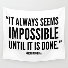 It always seems impossible until it is done - Nelson Mandela Wall Tapestry