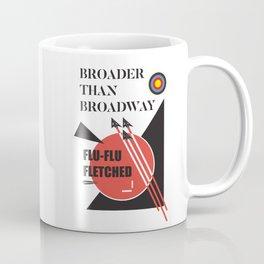BROADER THAN BROADWAY - FLU-FLU FLETCHED Coffee Mug