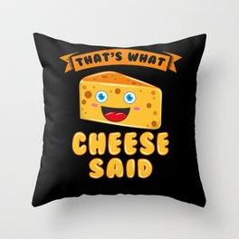 That's What Cheese Said Throw Pillow