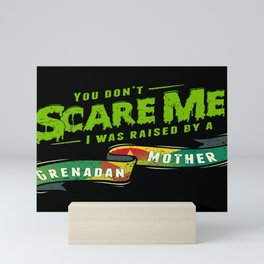 You Don't Scare Me I Was Raised By A Grenadan Mother Mini Art Print