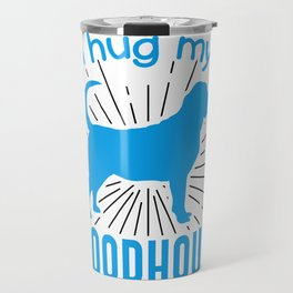 I hug my Bloodhound So I Don't Punch People In The Throat Travel Mug