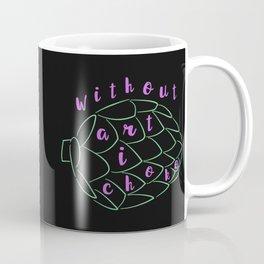 Without Art, I Choke Coffee Mug