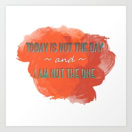 Today is Not the Day Art Print