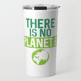 There Is No Planet B Support Green Environmentalism Travel Mug