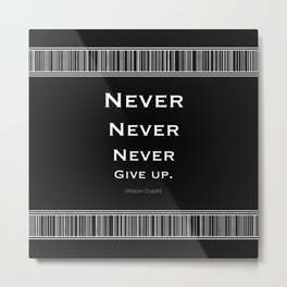 Never Give Up Black  Metal Print