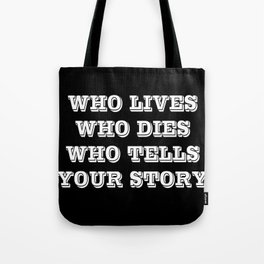 Who Lives Who Dies Tote Bag