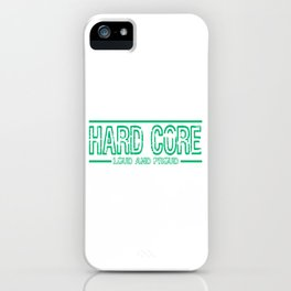 """""""Hard Core Loud and Proud"""" for all the adventurous and extravagant people like you! iPhone Case"""