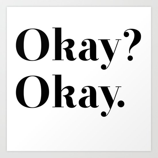 Okay? Okay. Art Print