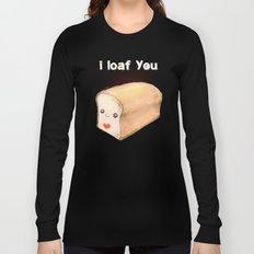 i loaf you Long Sleeve T-shirt