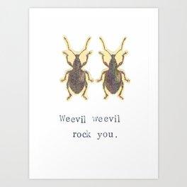 Weevil Weevil Rock You Art Print