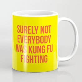 Surely Not Everybody Was Kung Fu Fighting (red on yellow) Coffee Mug