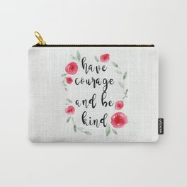Have Courage and Be Kind, Quote, Watercolor Flowers Carry-All Pouch