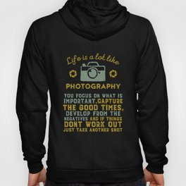 life is a lot like photography you focus on what is important capture the goood times develop from t Hoody