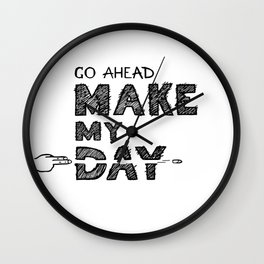 Go ahead, Make My Day - handlettering quote Black&White geek and nerds design Wall Clock