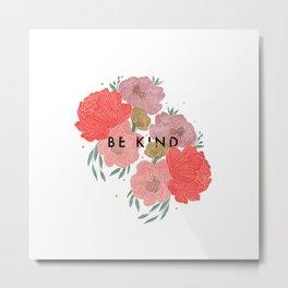 Be Kind + Florals Metal Print