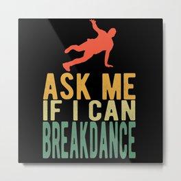 Breakdance Gift Saying Metal Print
