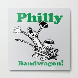 Philly Bandwagon! Metal Print