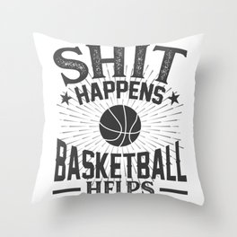Shit Happens Basketball Helps Throw Pillow