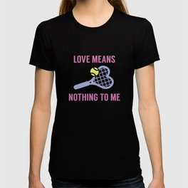 Love Means Nothing To Me T-shirt