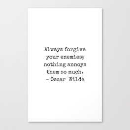 Oscar Wilde Quote  - black and white typewriter font - Always forgive your enemies Canvas Print