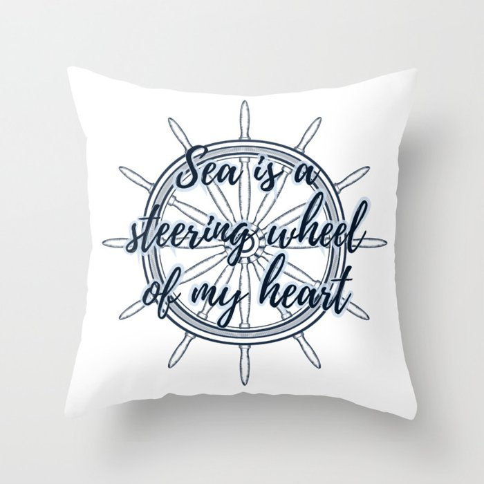 Sea is a steering wheel of my heart Throw Pillow