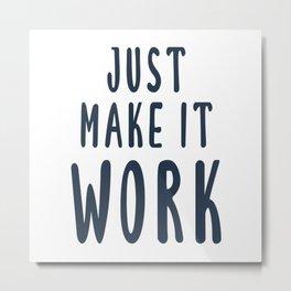 Just Make It Work Scandinavian Design Metal Print