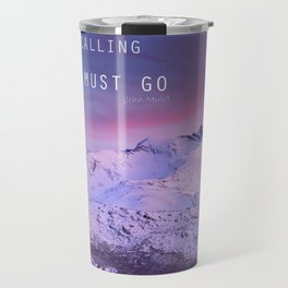 The mountains are calling, and i must go. John Muir. Travel Mug