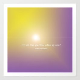 Like the Sun you Shine within my Heart verse Art Print