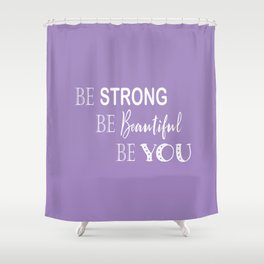 Be Strong, Be Beautiful, Be You - Purple and White Shower Curtain