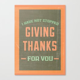 Giving Thanks - Eph. 1:12 Canvas Print