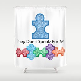 Autism Speaks Doesn't Speak for Me Shower Curtain