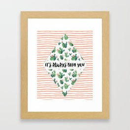 It's always been you - cactus & stripes Framed Art Print