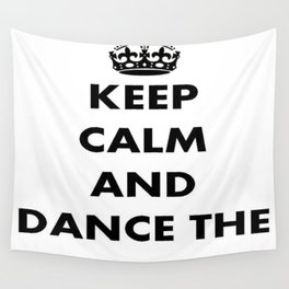 Keep Calm and Dance the Rumba Wall Tapestry