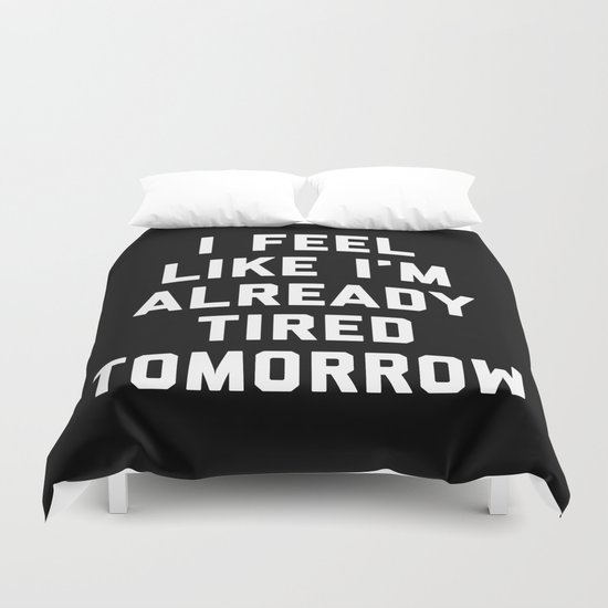 Tired Tomorrow Funny Quote Duvet Cover