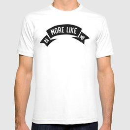 Be More Like Me T-shirt